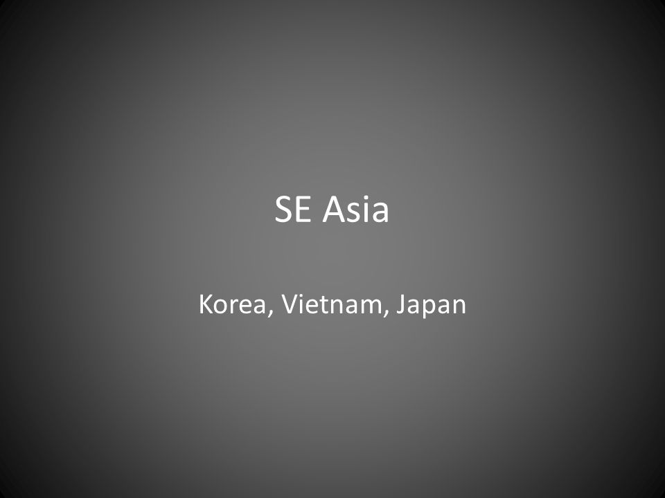 SE Asia Korea, Vietnam, Japan