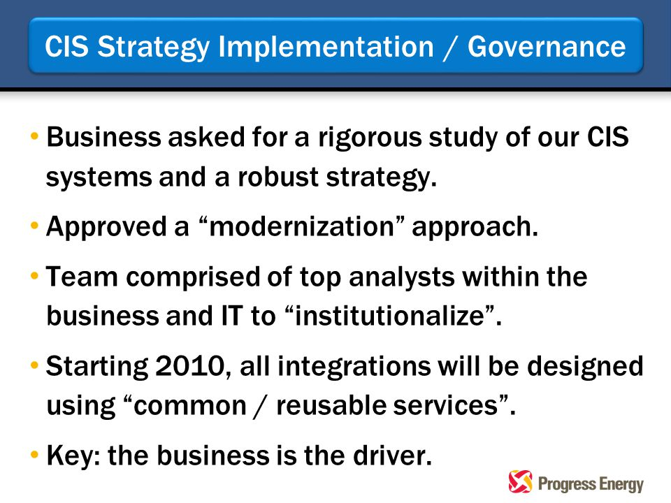 CIS Strategy Implementation / Governance Business asked for a rigorous study of our CIS systems and a robust strategy.