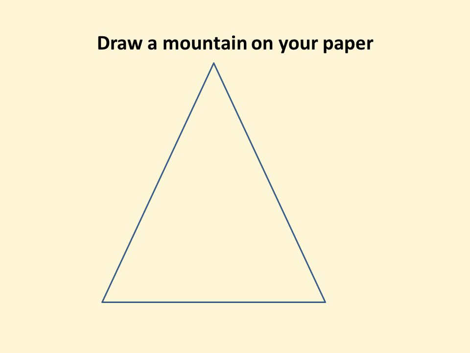 Draw a mountain on your paper
