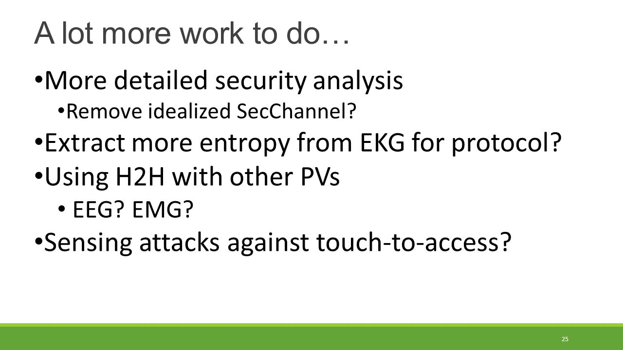 A lot more work to do… 25 More detailed security analysis Remove idealized SecChannel.