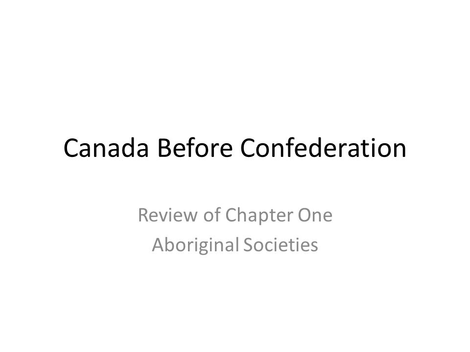 Canada Before Confederation Review of Chapter One Aboriginal Societies