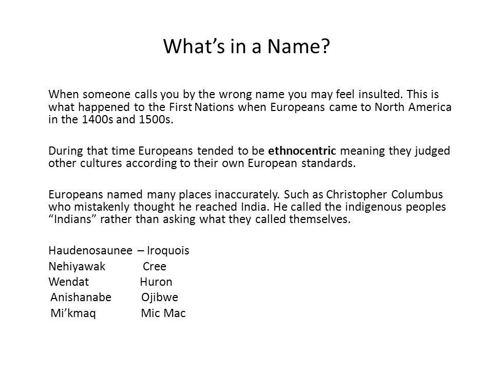 What's in a Name. When someone calls you by the wrong name you may feel insulted.