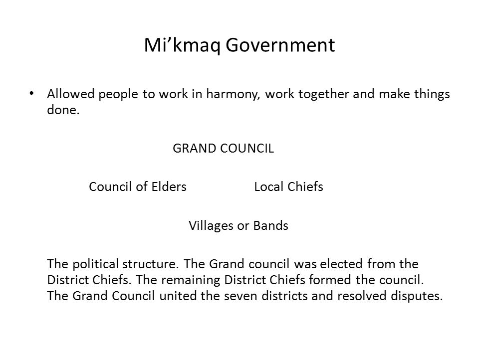 Mi'kmaq Government Allowed people to work in harmony, work together and make things done.