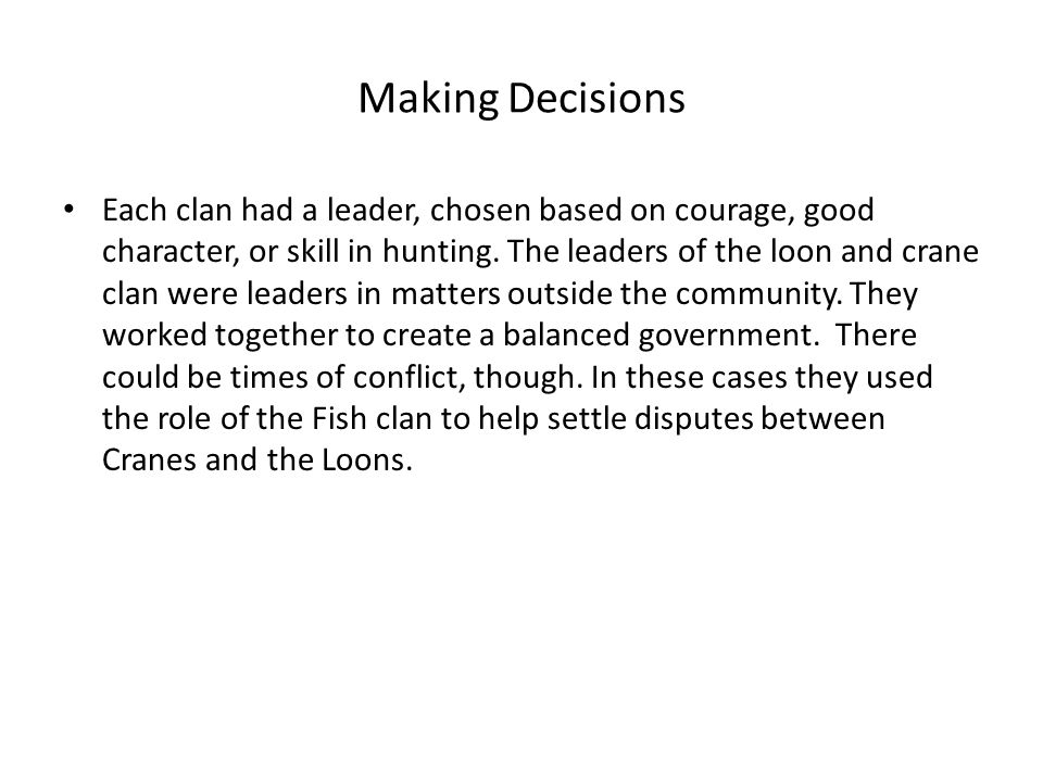 Making Decisions Each clan had a leader, chosen based on courage, good character, or skill in hunting.