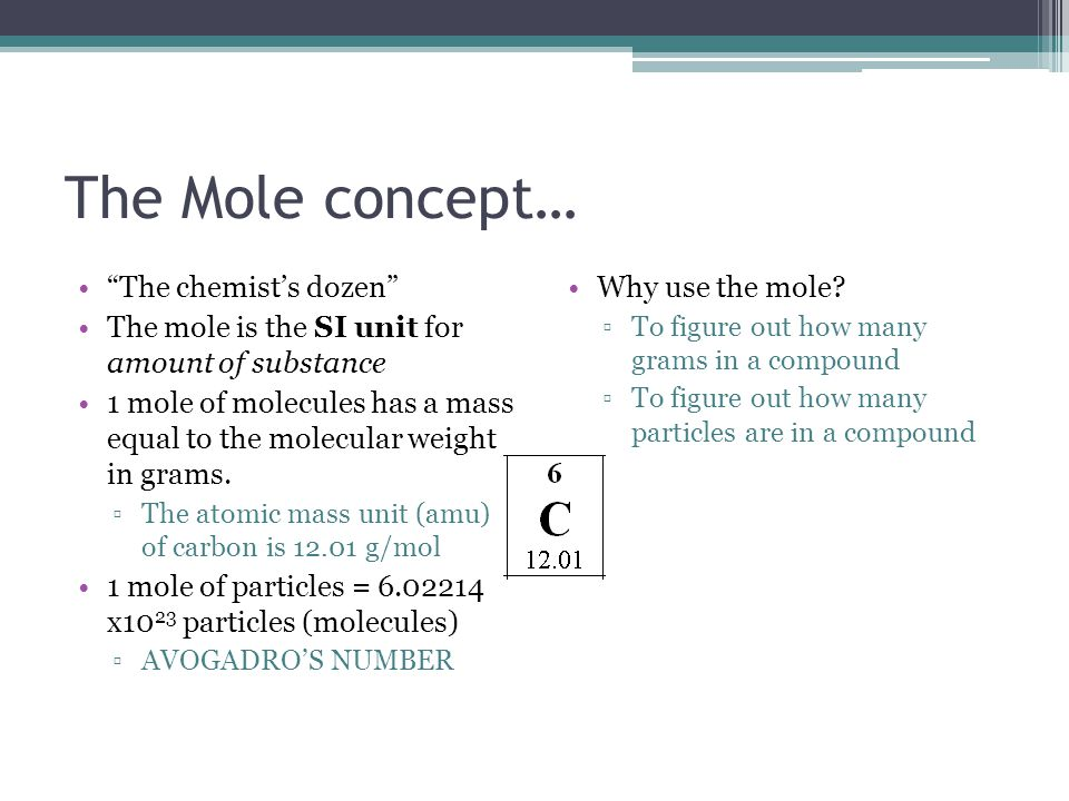 """The Mole concept… """"The chemist's dozen"""" The mole is the SI unit for amount of substance 1 mole of molecules has a mass equal to the molecular weight i"""