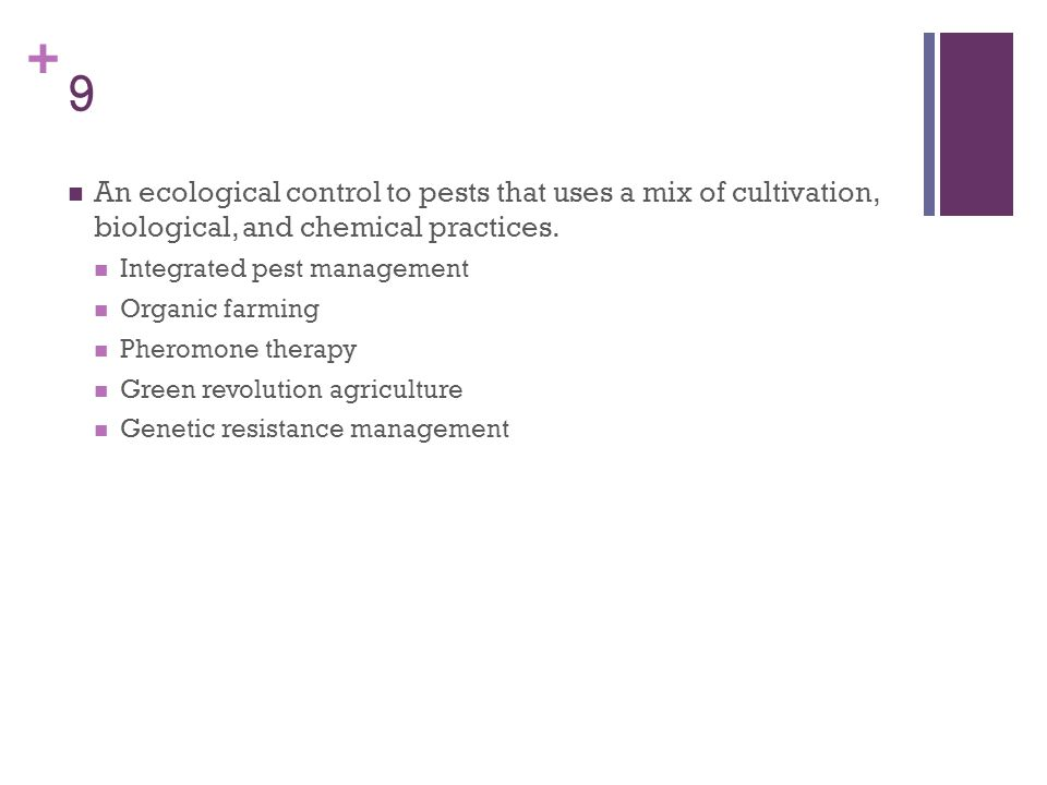 + 9 An ecological control to pests that uses a mix of cultivation, biological, and chemical practices. Integrated pest management Organic farming Pher