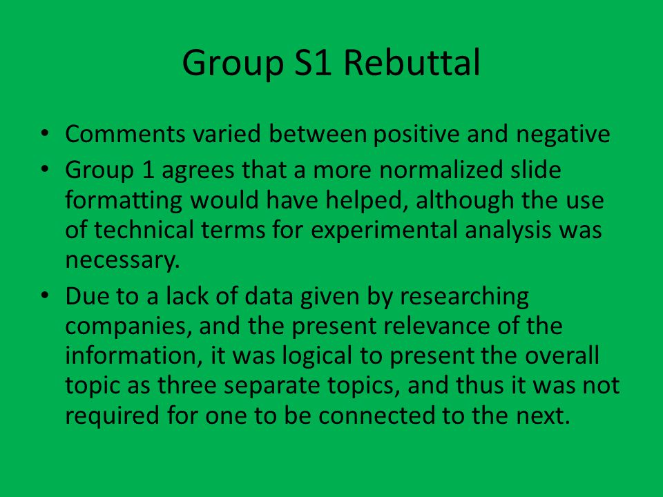 Comments varied between positive and negative Group 1 agrees that a more normalized slide formatting would have helped, although the use of technical