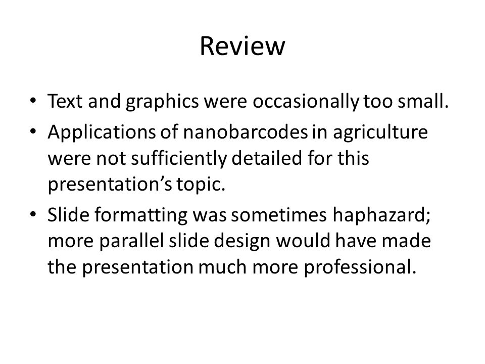 Review Text and graphics were occasionally too small. Applications of nanobarcodes in agriculture were not sufficiently detailed for this presentation