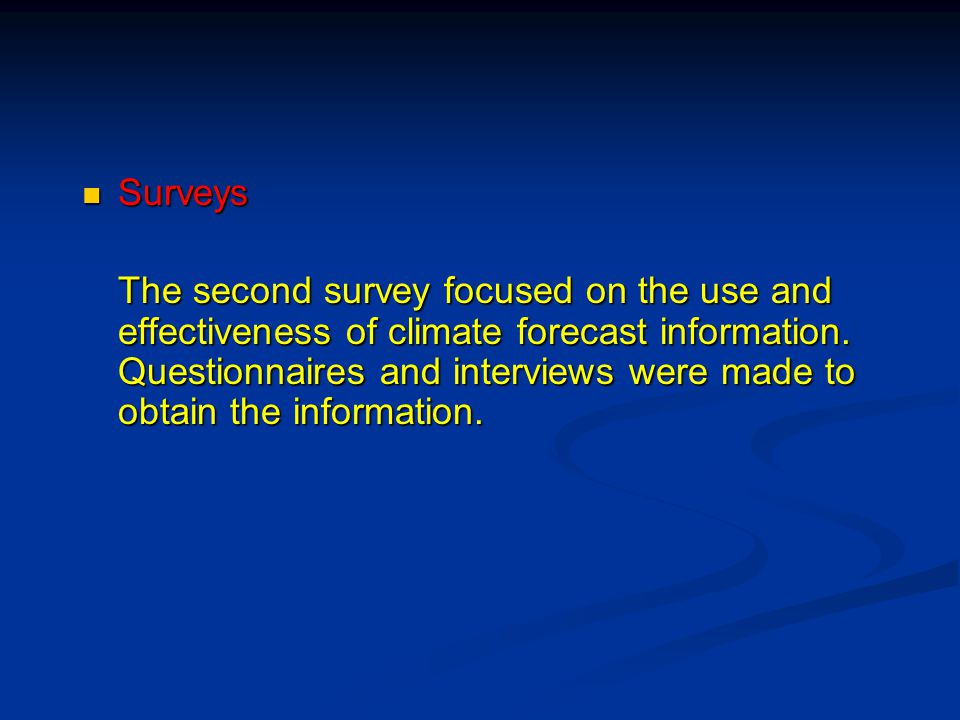 Surveys Surveys The second survey focused on the use and effectiveness of climate forecast information.