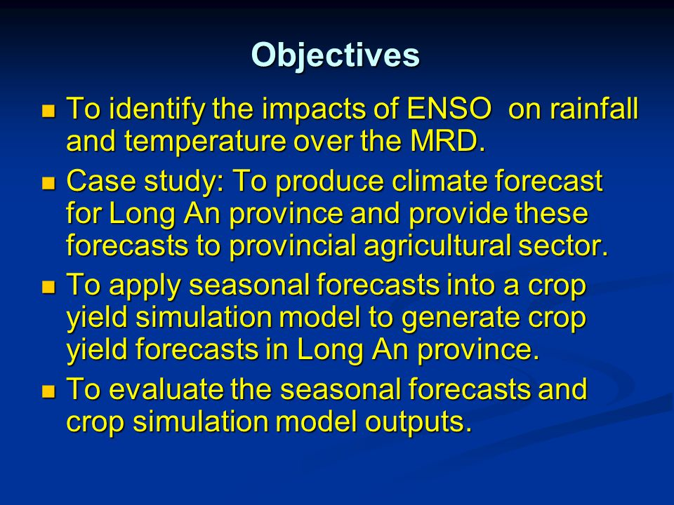Objectives Objectives To identify the impacts of ENSO on rainfall and temperature over the MRD.