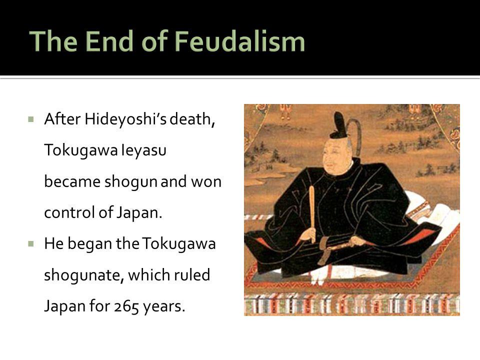  After Hideyoshi's death, Tokugawa Ieyasu became shogun and won control of Japan.
