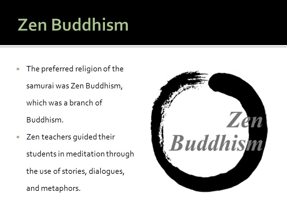 The preferred religion of the samurai was Zen Buddhism, which was a branch of Buddhism.