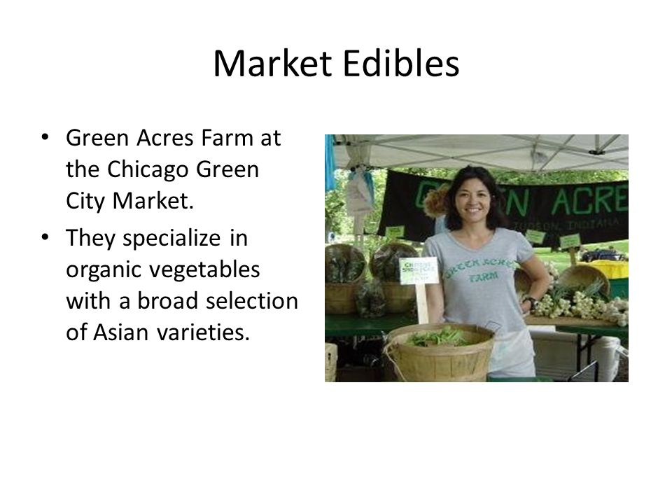 Market Edibles Green Acres Farm at the Chicago Green City Market. They specialize in organic vegetables with a broad selection of Asian varieties.