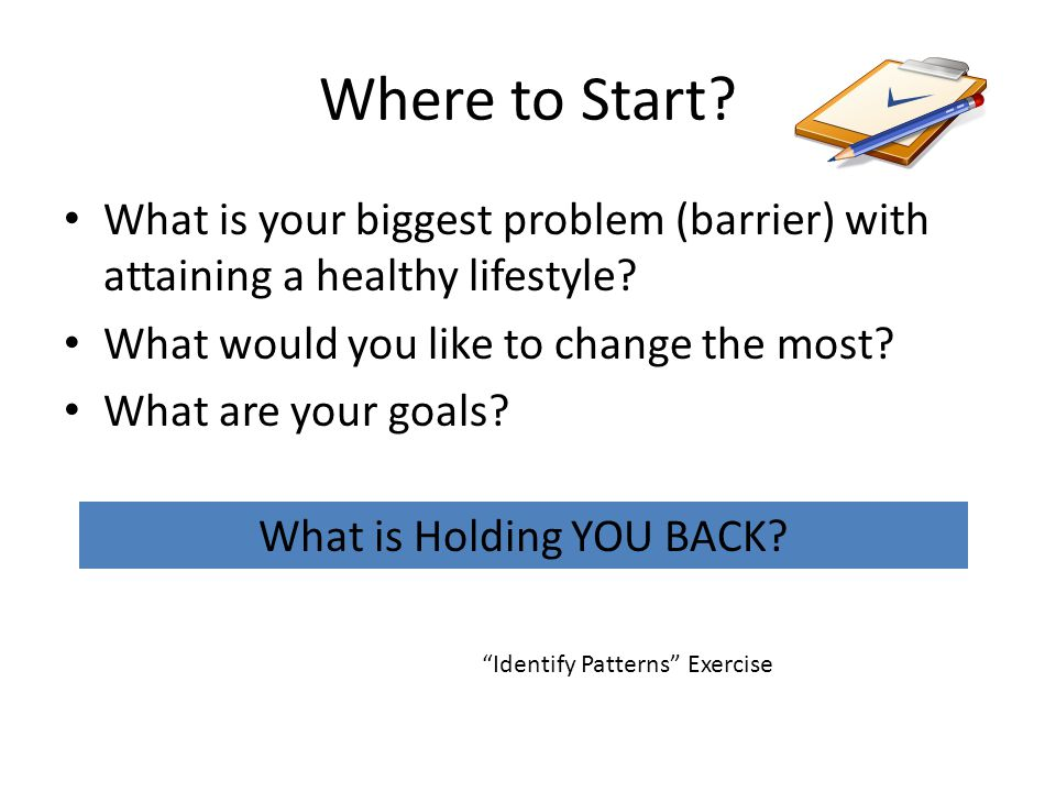 Where to Start. What is your biggest problem (barrier) with attaining a healthy lifestyle.