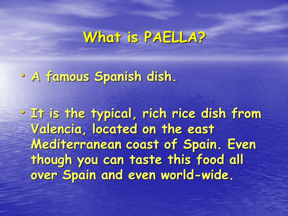 What is PAELLA. A famous Spanish dish. A famous Spanish dish.