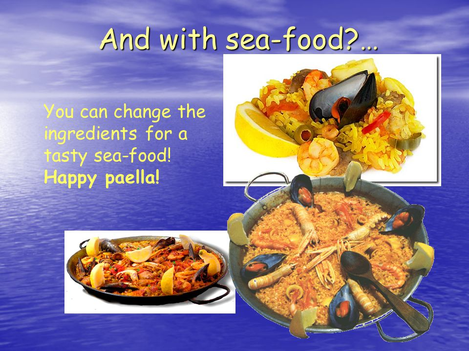 And with sea-food … You can change the ingredients for a tasty sea-food! Happy paella!