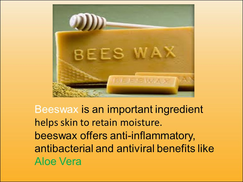 Beeswax is an important ingredient helps skin to retain moisture.