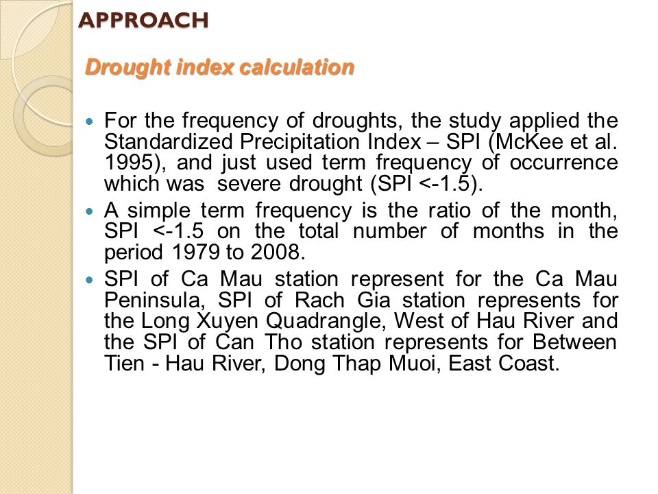 Drought index calculation For the frequency of droughts, the study applied the Standardized Precipitation Index – SPI (McKee et al.