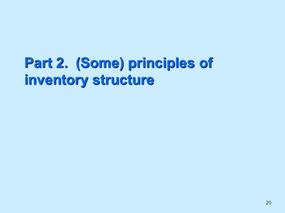 20 Part 2. (Some) principles of inventory structure