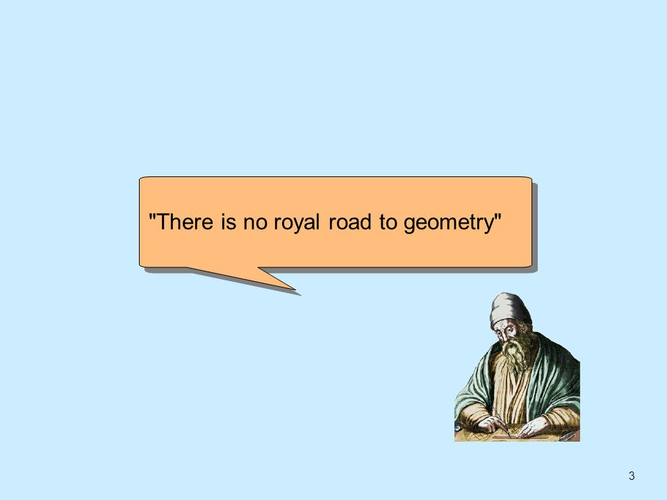 3 There is no royal road to geometry