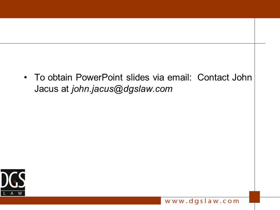 To obtain PowerPoint slides via email: Contact John Jacus at john.jacus@dgslaw.com
