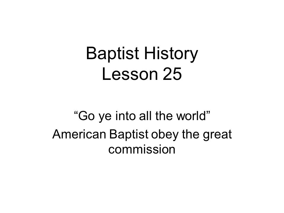 Baptist History Lesson 25 Go ye into all the world American Baptist obey the great commission