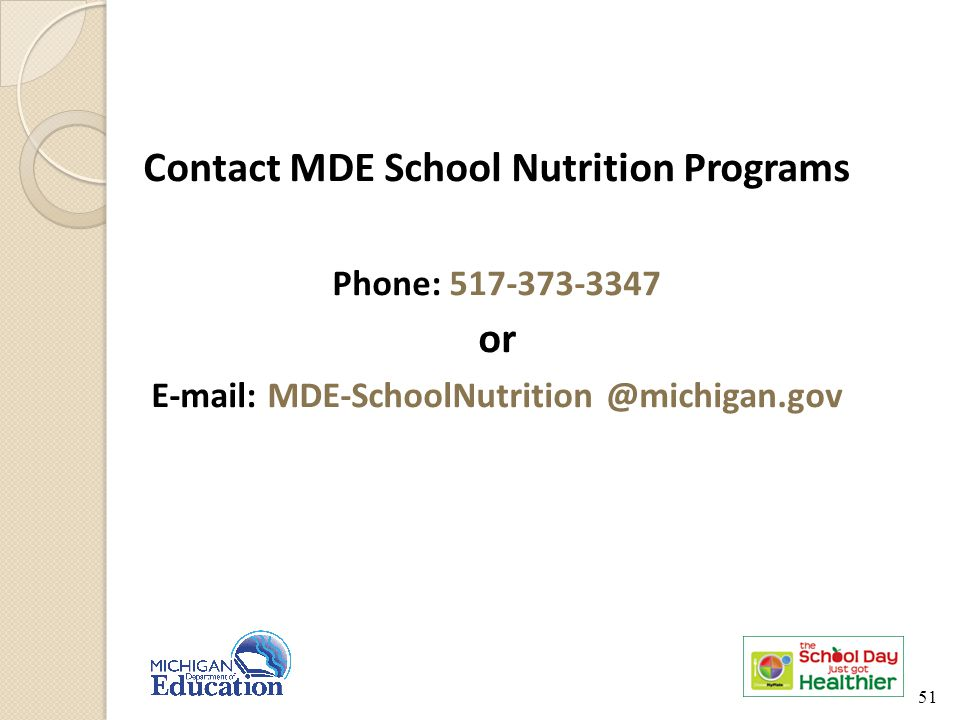 Contact MDE School Nutrition Programs Phone: 517-373-3347 or E-mail: MDE-SchoolNutrition @michigan.gov 51