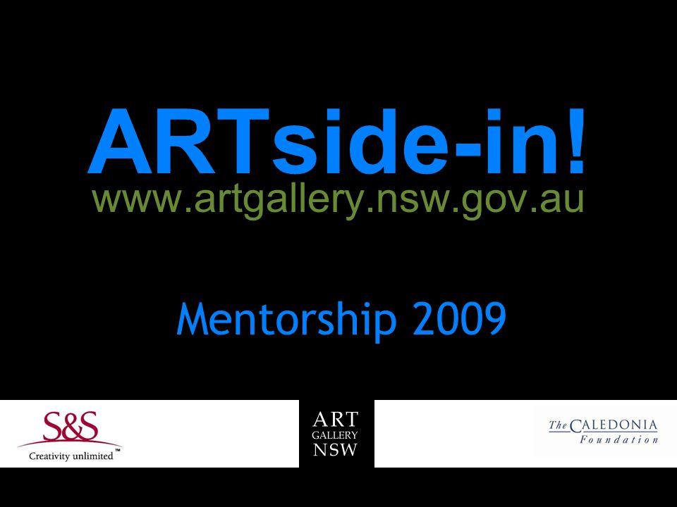 ARTside-in! www.artgallery.nsw.gov.au Mentorship 2009