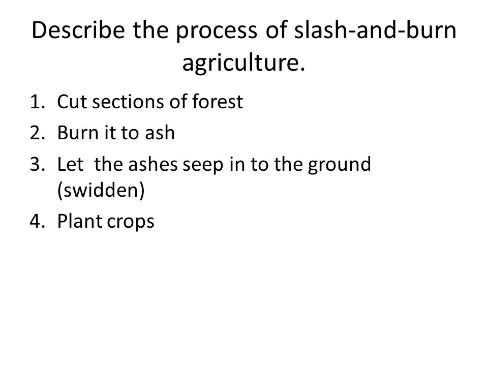 Describe the process of slash-and-burn agriculture.