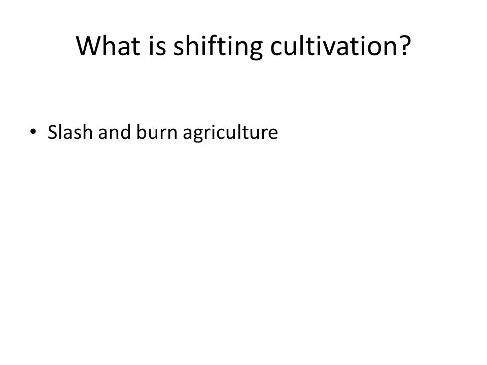 What is shifting cultivation Slash and burn agriculture