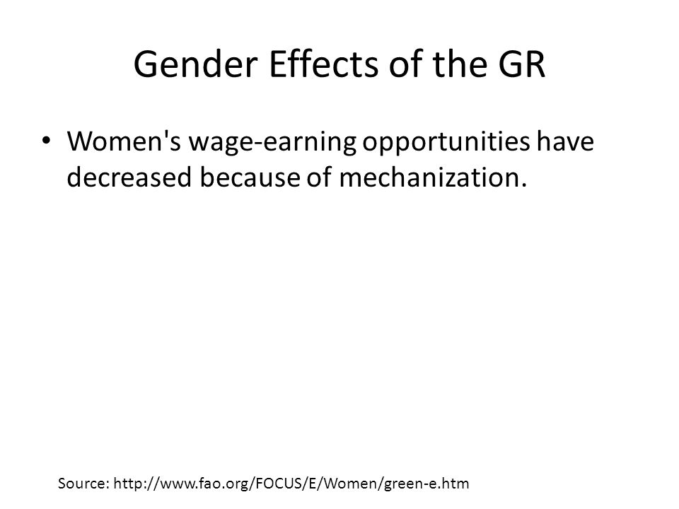 Gender Effects of the GR Women s wage-earning opportunities have decreased because of mechanization.