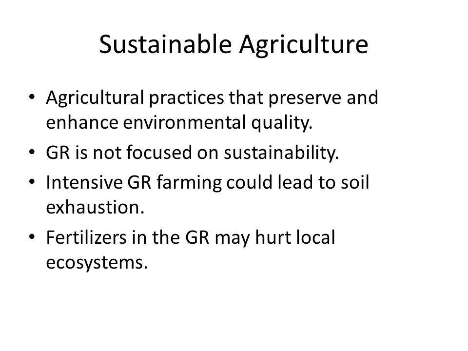 Sustainable Agriculture Agricultural practices that preserve and enhance environmental quality.