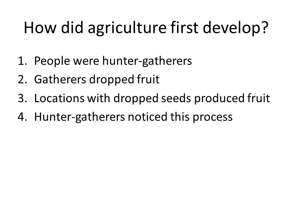 How did agriculture first develop.