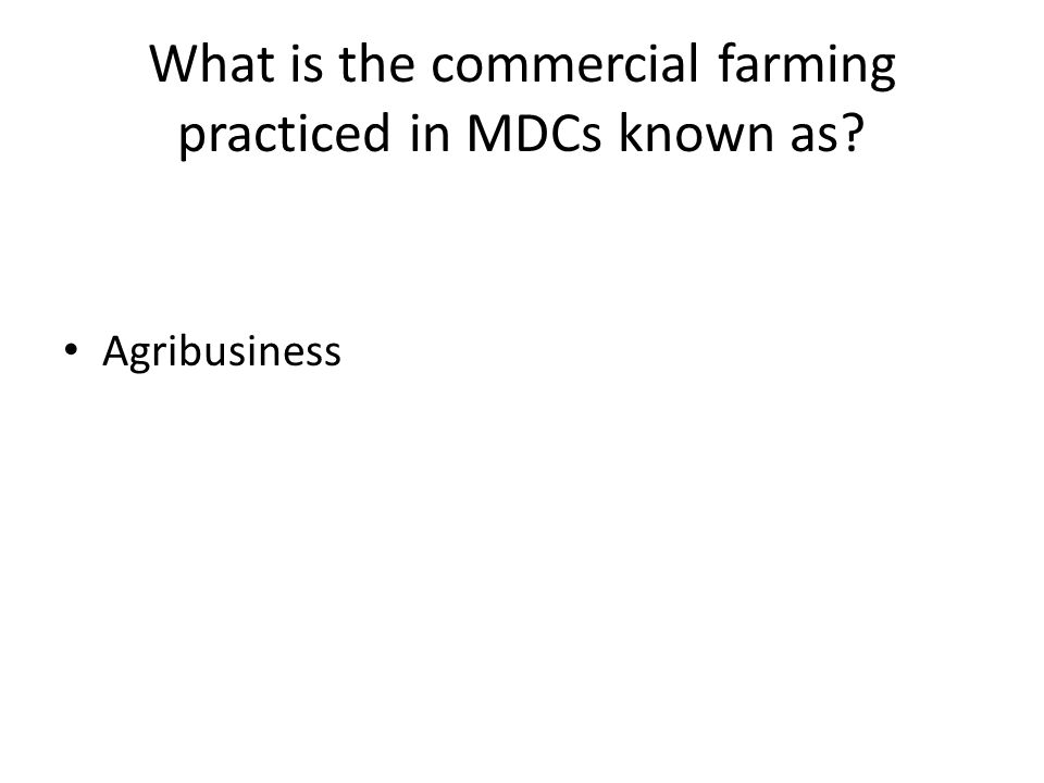 What is the commercial farming practiced in MDCs known as Agribusiness