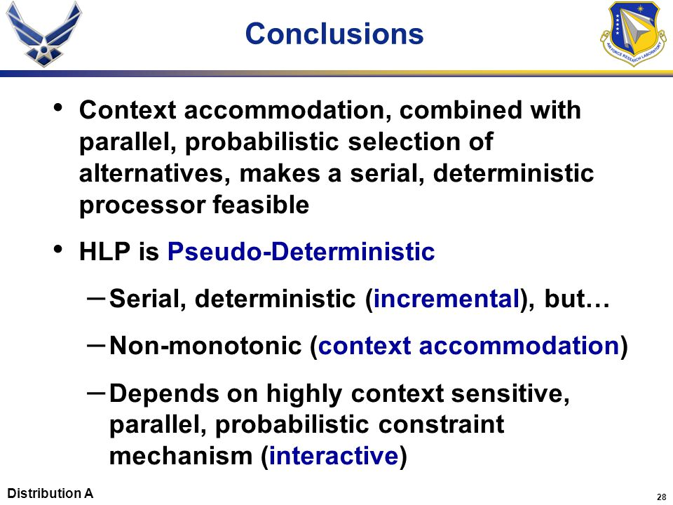 28 Conclusions Context accommodation, combined with parallel, probabilistic selection of alternatives, makes a serial, deterministic processor feasibl