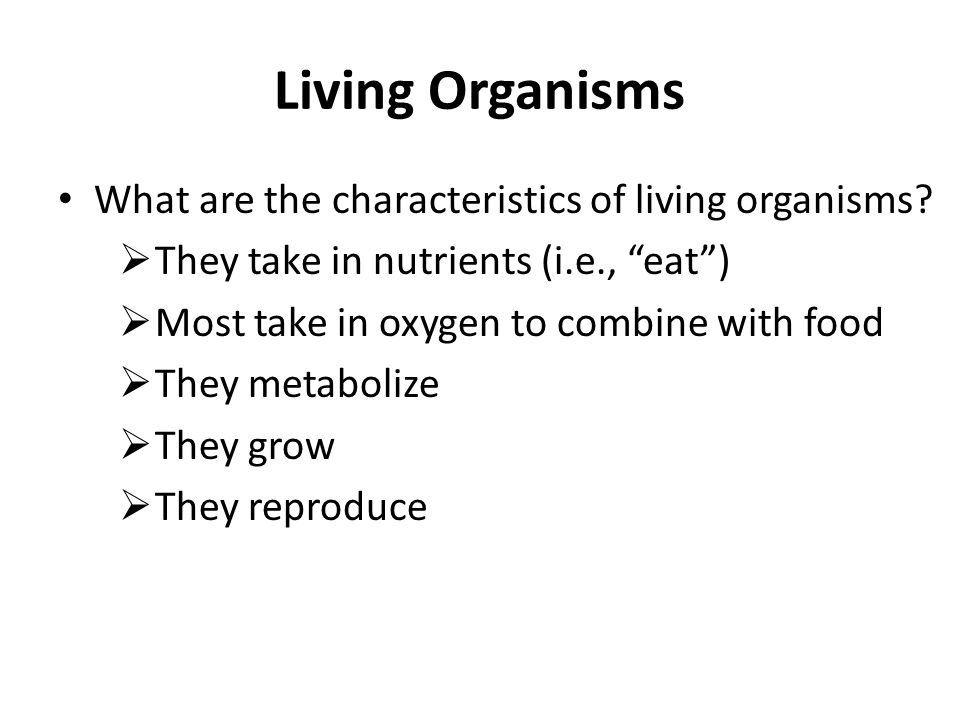 Living Organisms What are the characteristics of living organisms.