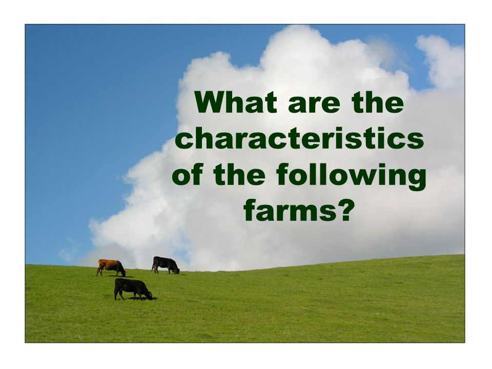 What are the characteristics of the following farms