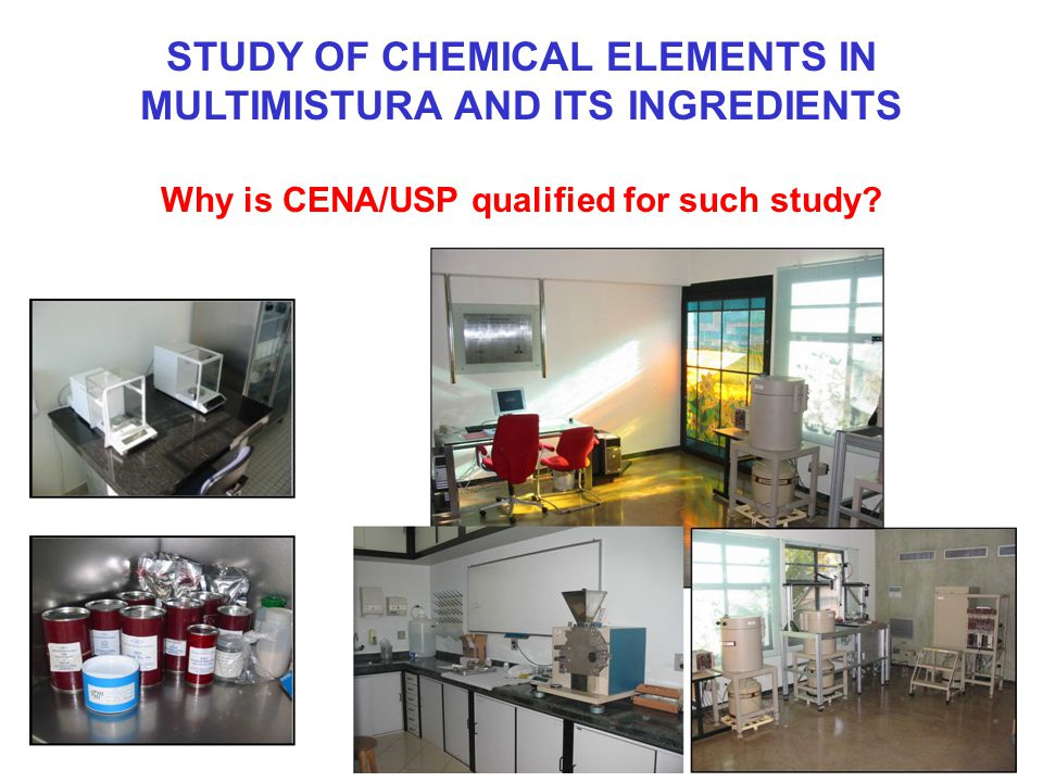 STUDY OF CHEMICAL ELEMENTS IN MULTIMISTURA AND ITS INGREDIENTS Why is CENA/USP qualified for such study