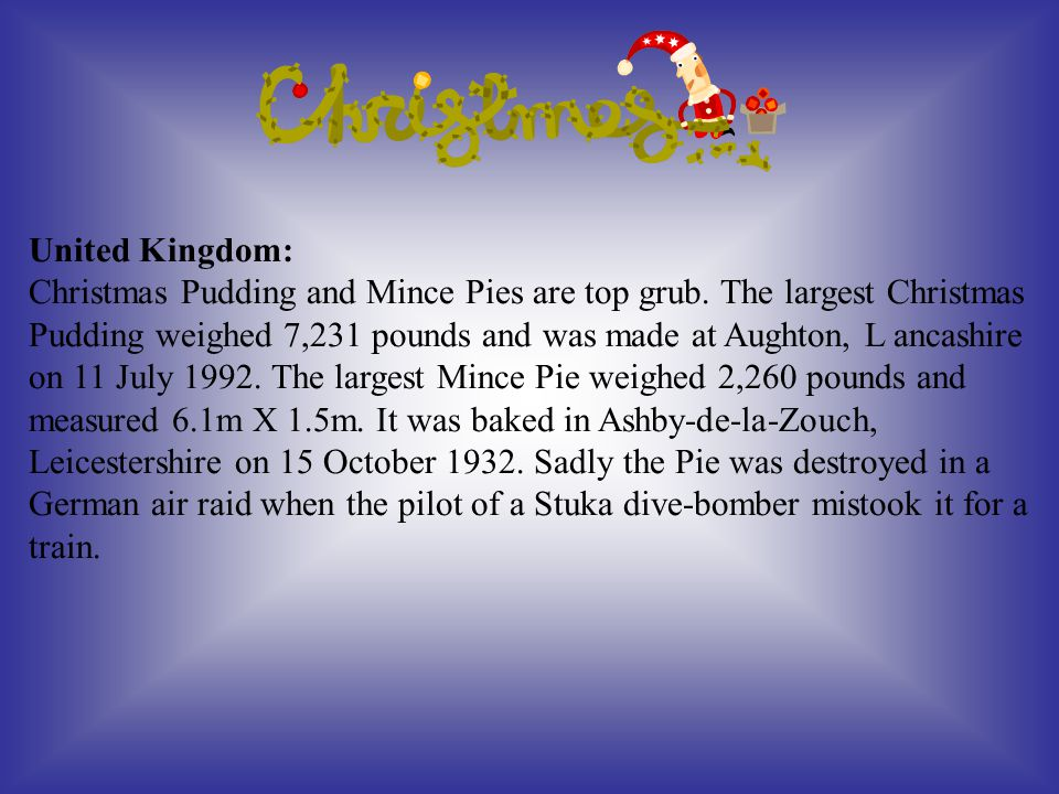 United Kingdom: Christmas Pudding and Mince Pies are top grub.