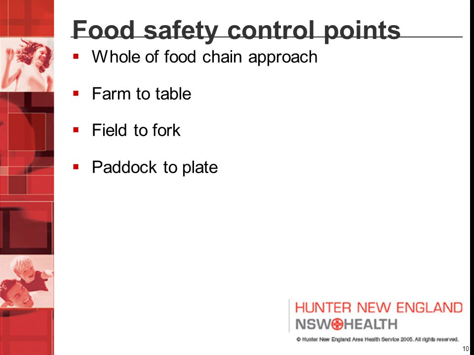 10 Food safety control points  Whole of food chain approach  Farm to table  Field to fork  Paddock to plate