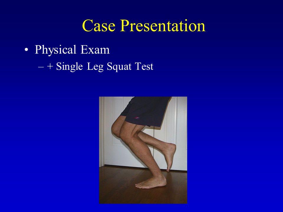 Case Presentation Physical Exam –+ Single Leg Squat Test
