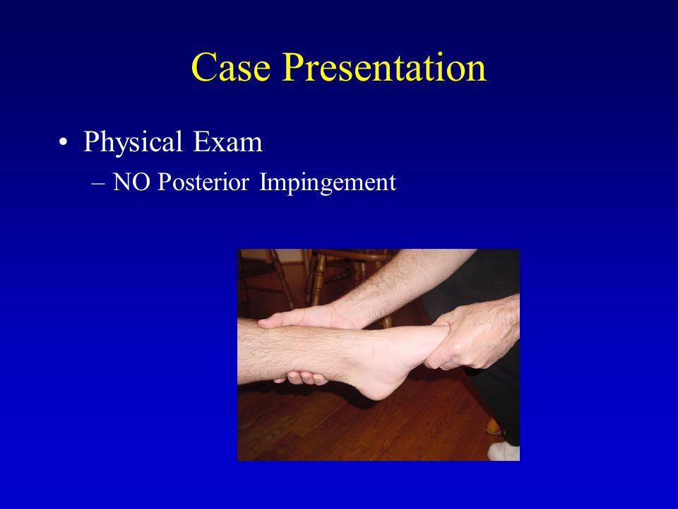 Case Presentation Physical Exam –NO Cavus Foot deformity –NO Generalized Ligamentous Laxity