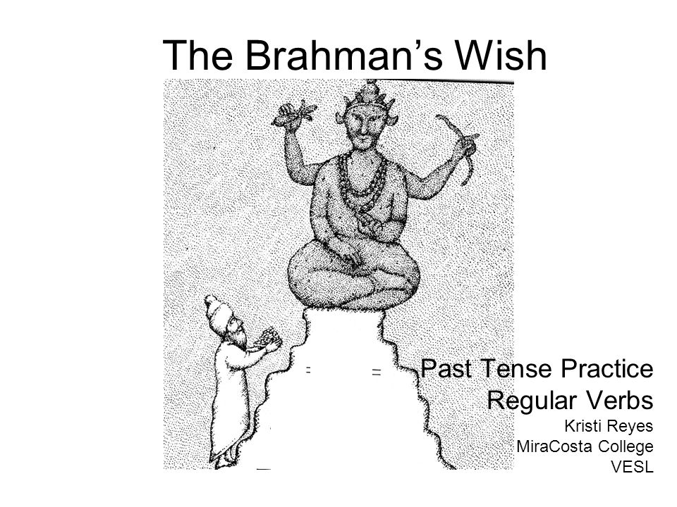 The Brahman's Wish Past Tense Practice Regular Verbs Kristi Reyes MiraCosta College VESL