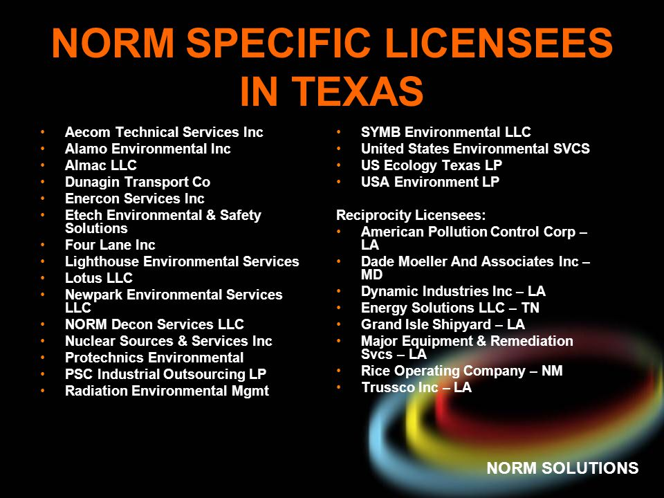 NORM SOLUTIONS NORM SPECIFIC LICENSEES IN TEXAS Aecom Technical Services Inc Alamo Environmental Inc Almac LLC Dunagin Transport Co Enercon Services I