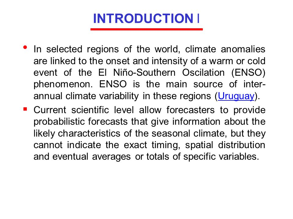 INTRODUCTION I In selected regions of the world, climate anomalies are linked to the onset and intensity of a warm or cold event of the El Niño-Southern Oscilation (ENSO) phenomenon.
