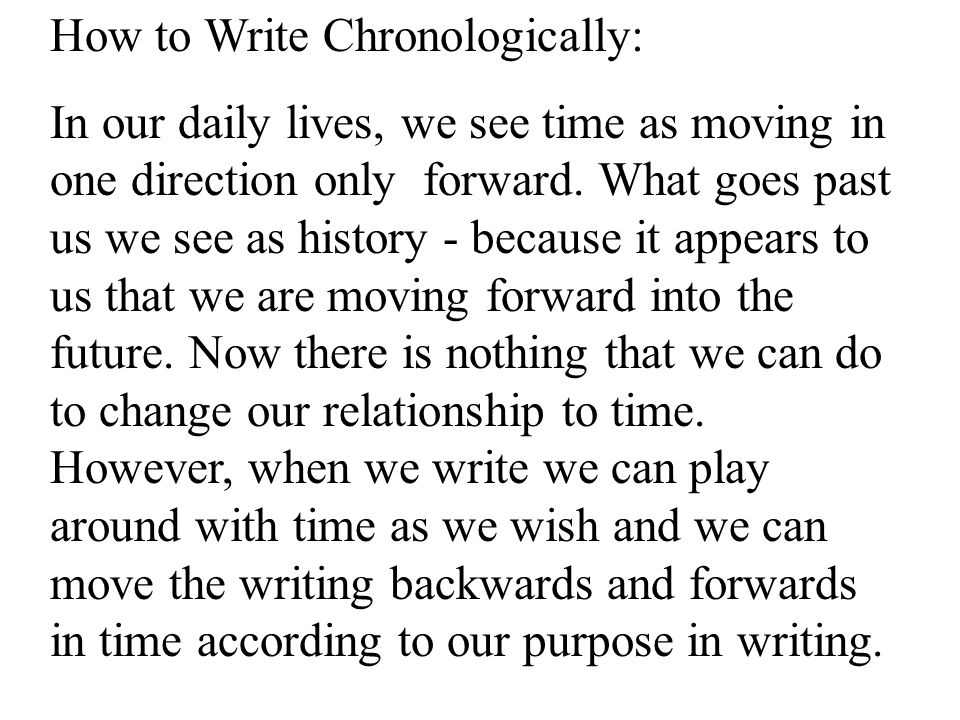 How to Write Chronologically: In our daily lives, we see time as moving in one direction only forward.