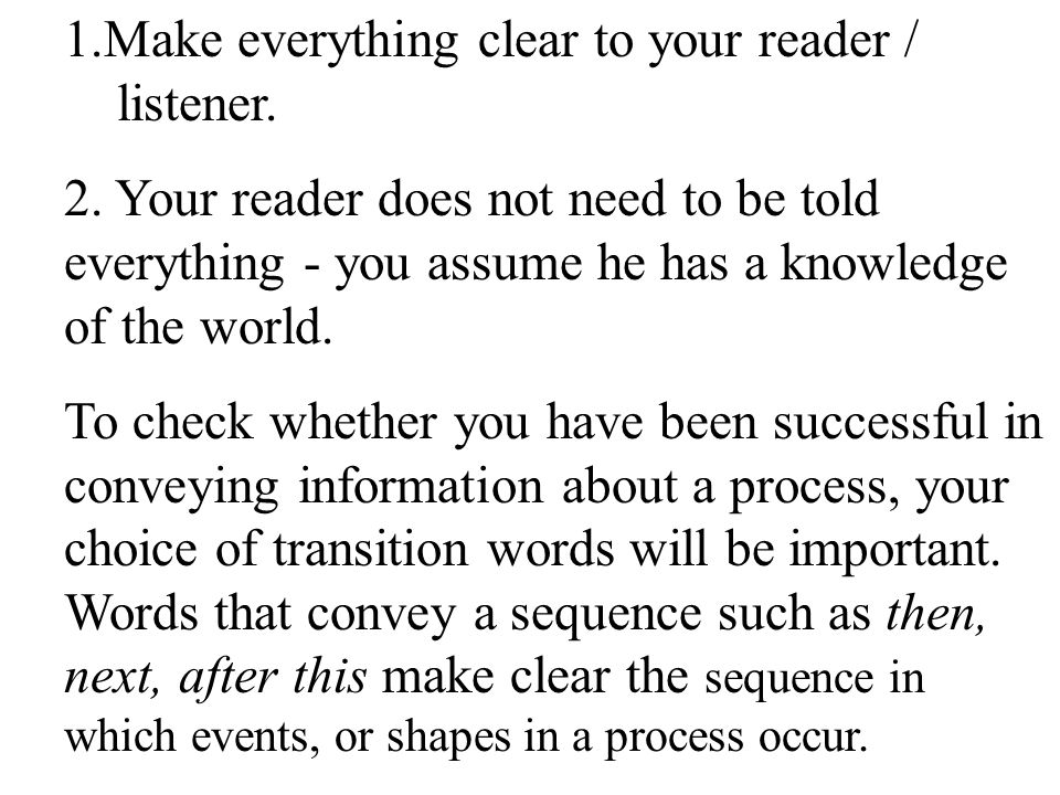 1.Make everything clear to your reader / listener.