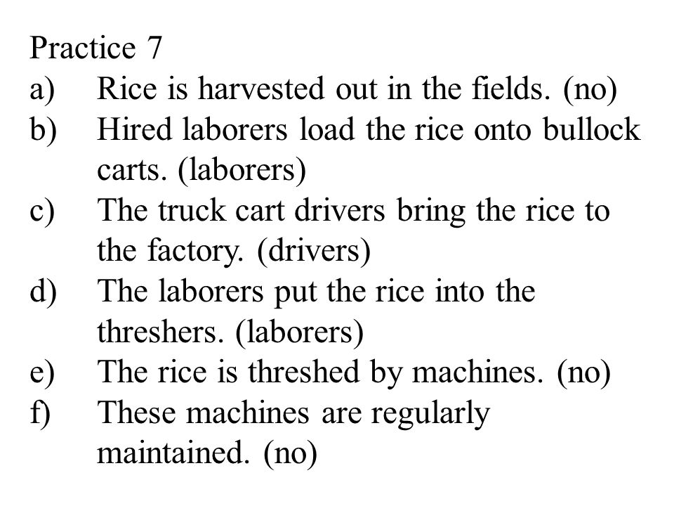Practice 7 a)Rice is harvested out in the fields.