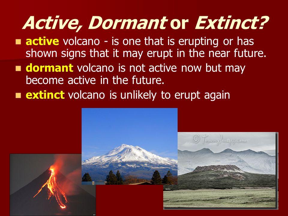 Active, Dormant or Extinct.