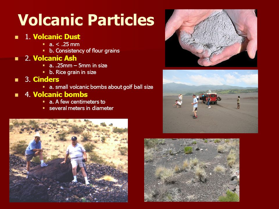 Pyroclastic Flow (1800 0 F)Pyroclastic Flow -an explosive fast-moving current of hot gas and rock (1800 0 F) hurls out ash, cinders, and bombs.
